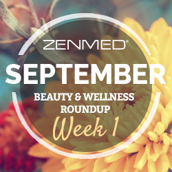 ZENMED beauty and wellness roundup, skincare tips, beauty tips, skincare news